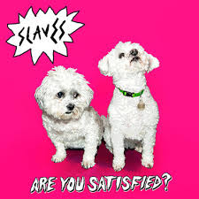 Slaves – Are You Satisfied (2015)