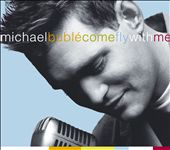 Come Fly with Me – Michael Bublé