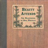 Beauty Attends: The Heartsongs of Opal Whiteley
