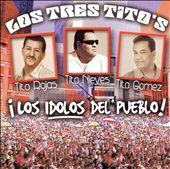 Los Tres Titos: Los Idolos del Pueblo