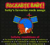 Rockabye Baby! Lullaby Renditions of Baby's Favorite Rock Songs