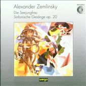 Alexander Zemlinsky: Die Seejungfrau, Sinfonische Gesänge