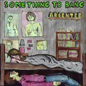 Something to Bang