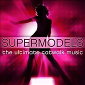 Supermodels: The Ultimate Catwalk Music