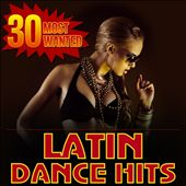 30 Most Wanted Latin Dance Hits