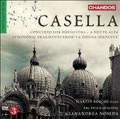 Alfredo Casella: Concerto for Orchestra, A Notte Alta, Fragments Symphoniques de la Donna Serpente