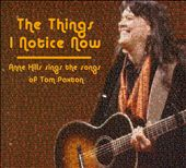 The Things I Notice Now: Anne Hills Sings the Songs of Tom Paxton