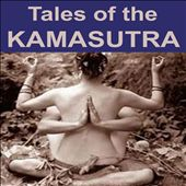 Tales of the Kamasutra: The Ancient, Erotic & Sexuality Essence of India