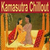 Kamasutra Chillout: The Ancient, Erotic & Sexuality Essence of India