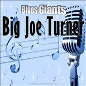 Blues Giants: Big Joe Turner