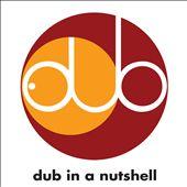 Dub In a Nutshell