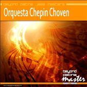 Beyond Patina Jazz Masters: Orquesta Chepin Choven